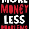 More-money-less-problems