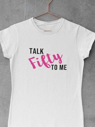 majica za 50 rojstni dan talk fifty to me